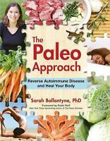 The Paleo Approach: Reverse Autoimmune Disease and Heal Your Body: By Ballant...