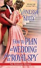 How to Plan a Wedding for a Royal Spy by Vanessa Kelly (Renegade Royals) S8662