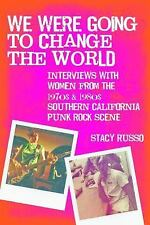 We Were Going to Change the World : Interviews with Women from the 1970s and...