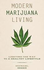 Modern Marijuana Living: Lighting the Way to a Healthy Lifestyle (Paperback or S