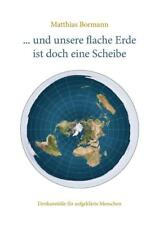 ... und unsere flache Erde ist doch eine Scheibe von Matthias Bormann (2017, Taschenbuch)