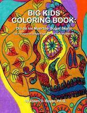 Big Kids Coloring Book: Dia de Los Muertos: Sugar Skulls : 50+ Images on Sing...