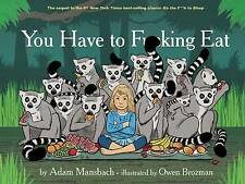 NEW You Have to F*****g Eat by Adam Mansbach