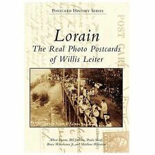 Postcard History: Lorain : The Real Photo Postcards of Willis Leiter by...