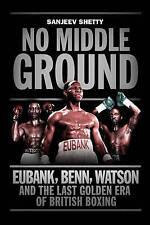No Middle Ground: Eubank, Benn, Watson and the golden era of British boxing,Shet