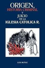 Origen, Historia Criminal y Juicio de la Iglesia Catolica R. by Luis Muoz...