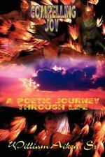 Compelling Joy: A Poetic Journey Through Life by Aiken, William Sr.