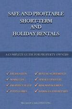 Safe and Profitable Short Term and Holiday Rentals : A Complete Guide for Pro...