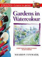 Gardens in Watercolour (Collins Learn to Paint) By Sharon Finma .9780004133416