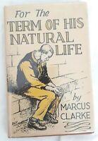 For the Term Of His Natural Life by Marcus Clarke -Scarce 1949 Tasmanian Ed HCDJ