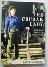 The Cougar Lady Legendary Trapper of Sechelt Inlet by Rosella M. Leslie