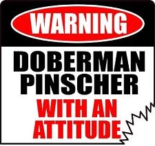 "Warning Doberman Pinscher With An Attitude 4"" Die-Cut Dog Canine Sticker"