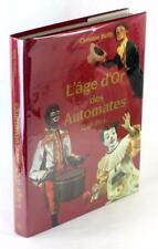 Automatons 1991 L'age d'Or des Automates 1848-1914 Christian & Sharon Bailly