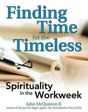 Finding Time for the Timeless: Spirituality in the Workweek-ExLibrary