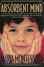 The Absorbent Mind : A Classic in Education and Child Development for Educators