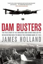 Dam Busters: The True Story of the Inventors and Airmen Who Led the...