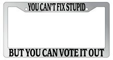 Chrome License Plate Frame You Can't Fix Stupid But You Can Vote It Out Auto