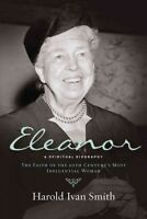 Eleanor : A Spiritual Biography: The Faith of the 20th Century's Most Influen...
