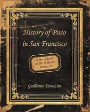 History of Pisco in San Francisco : A Scrapbook of First Hand Accounts by...