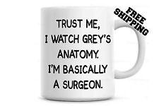 Trust Me, I Watch Grey's Anatomy, I'm Basically a Surgeon Coffee Mug