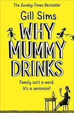 Why Mummy Drinks: The Sunday Times Number One Be by Gill Sims New Paperback Book