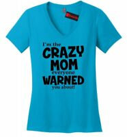 Crazy Mom Everyone Warned About Funny Ladies V-Neck T Shirt Mother's Day Gift Z5
