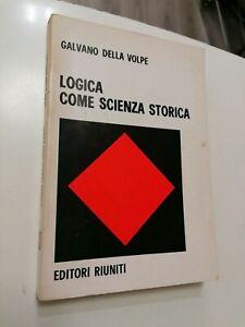 Galvano Della Volpe LOGICA COME SCIENZA STORICA Editori Riuniti 1972 Filosofia