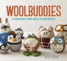 Woolbuddies: 20 Irresistibly Simple Needle Felting Projects by Huang, Jackie