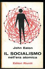 EATON JOHN IL SOCIALISMO NELL'ERA ATOMICA EDITORI RIUNITI 1962 ENCICLOPEDIA 54