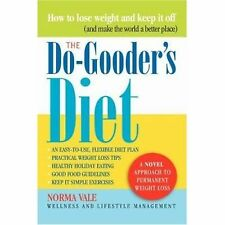 The Do-Gooder's Diet : A Novel Approach to Permanent Weight Loss (and How to...