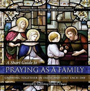 A Short Guide to Praying As a Family : Growing Together in Faith and Love...