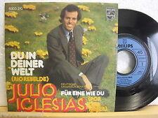 """7"""" Single - JULIO IGLESIAS - Du in deiner Welt (Rio Rebelde)  Philips 6003 310"""