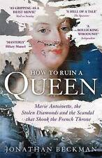 How to Ruin a Queen: Marie Antoinette, the Stolen Diamonds and the Scandal that