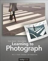 Learning to Photograph Vol. 2 : Visual Concepts and Composition by Cora Banek...