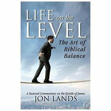 Life on the Level : The Art of Biblical Balance by Jonathan E. Lands (2013,...