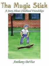 The Magic Stick : A Story about Childhood Friendships by Anthony DeVice...