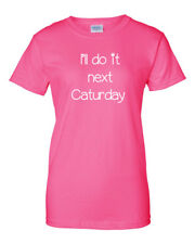Ladies I'll Do It Next Caturday T Shirt Animal Lovers Kitten Cat T-shirt Tee