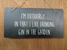 I'm Outdoorsy in that I like drinking Gin in the garden - Sign Plaque