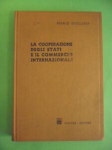 GIULIANO.LA COOPERAZIONE DEGLI STATI E IL COMMERCIO INTERNAZIONALE.GIUFFRE 1972
