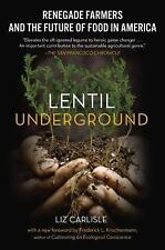 Lentil Underground : Renegade Farmers and the Future of Food in America by Liz …
