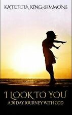 I Look to You: A 30 Day Journey with God, Simmons, Katetcia, Very Good Book