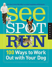 NEW See Spot Run: 100 Ways to Work Out with Your Dog by Kirsten Cole-MacMurray