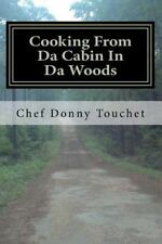 Cooking from Da Cabin in Da Woods : Wild Game and Fish Done the Right Way by...