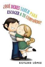 Que Debes Saber Para Escoger a Tu Companero? by Silvano L�pez (2013, Paperback)