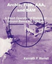 Archie, Flak, AAA, and Sam: A Short Operational History of Ground-Based Air Defe