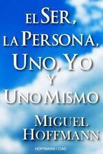 El Ser, la Persona, uno, Yo y uno Mismo : Reflexiones by Miguel Hoffmann...