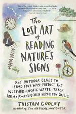 The Lost Art of Reading Nature's Signs: Use Outdoor Clues to Find Your Way, Predict the Weather, Locate Water, Track Animals-And Other Forgotten Skills by Tristan Gooley (Paperback, 2015)