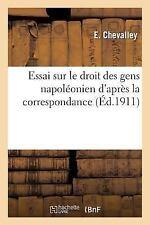 Histoire: Essai Sur le Droit des Gens Napoleonien d'Apres la Correspondance...
