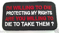 I'M WILLING TO DIE PROTECTING MY RIGHTS... Anti Obama Pro Gun  Biker Patch D