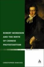 Robert Morrison and the Birth of Chinese Protestantism (Paperback or Softback)